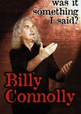 Billy Connolly Live - Was It Something I Said