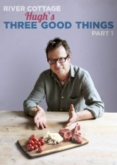 River Cottage: Hugh's Three Good Things - Part 1