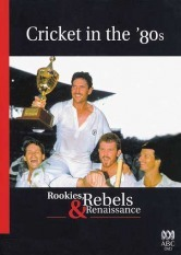 Cricket in the '80s - Rookies, Rebels & Renaissance