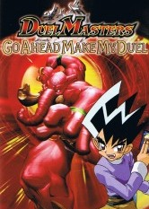 Duel Masters - Go Ahead Make My Duel